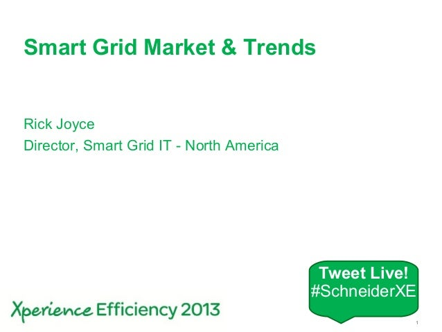 Schneider Electric 1- Smart Infrastructure – Xperience 2013Smart Grid Market & TrendsRick JoyceDirector, Smart Grid IT - N...