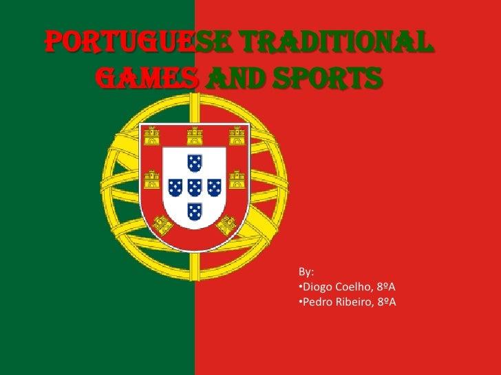 Portuguese Traditional   Games and Sports              By:              •Diogo Coelho, 8ºA              •Pedro Ribeiro, 8ºA