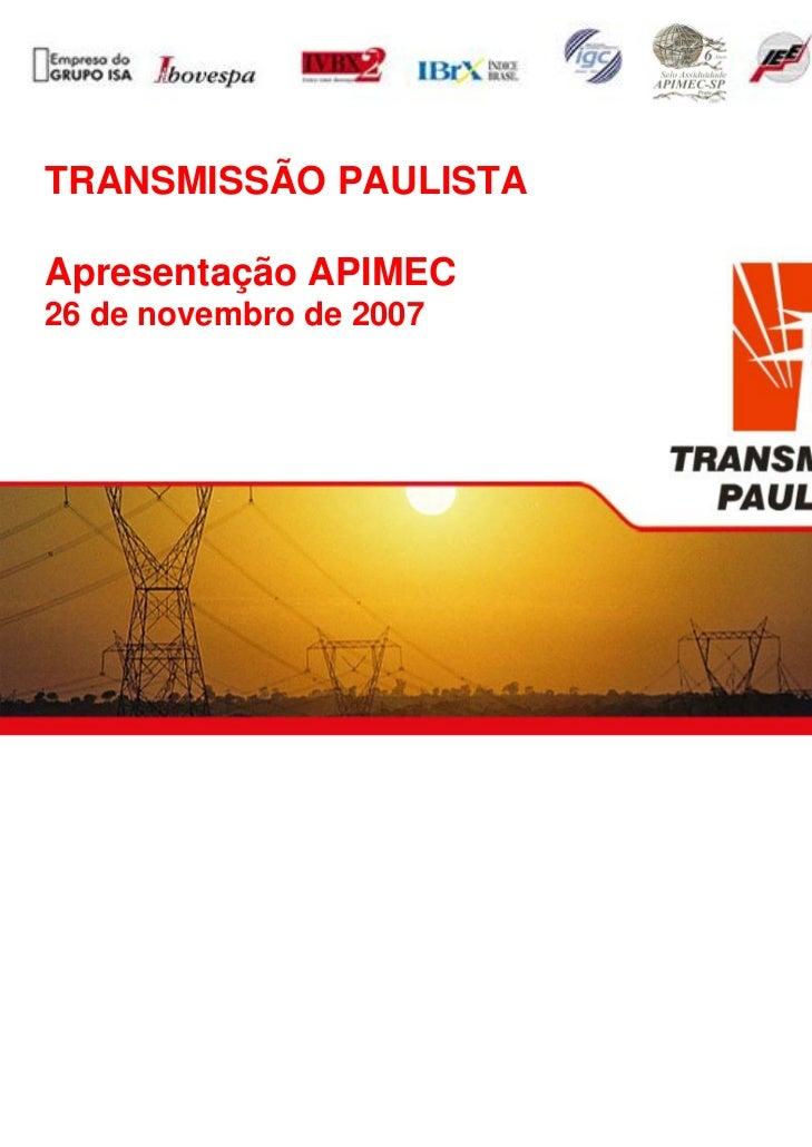 TRANSMISSÃO PAULISTAApresentação APIMEC26 de novembro de 2007