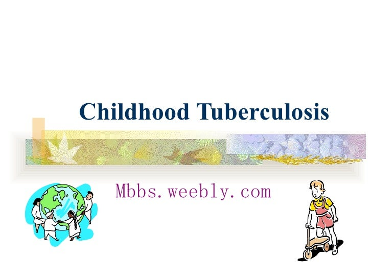 Childhood Tuberculosis Mbbs.weebly.com