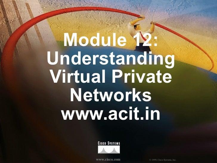 Module 12: Understanding Virtual Private Networks www.acit.in