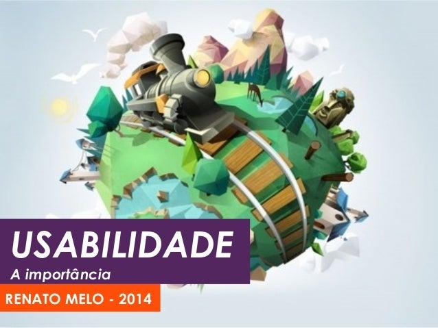 USABILIDADE A importância RENATO MELO - 2014