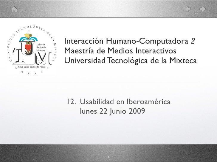 Interacción Humano-Computadora 2 Maestría de Medios Interactivos Universidad Tecnológica de la Mixteca    12. Usabilidad e...