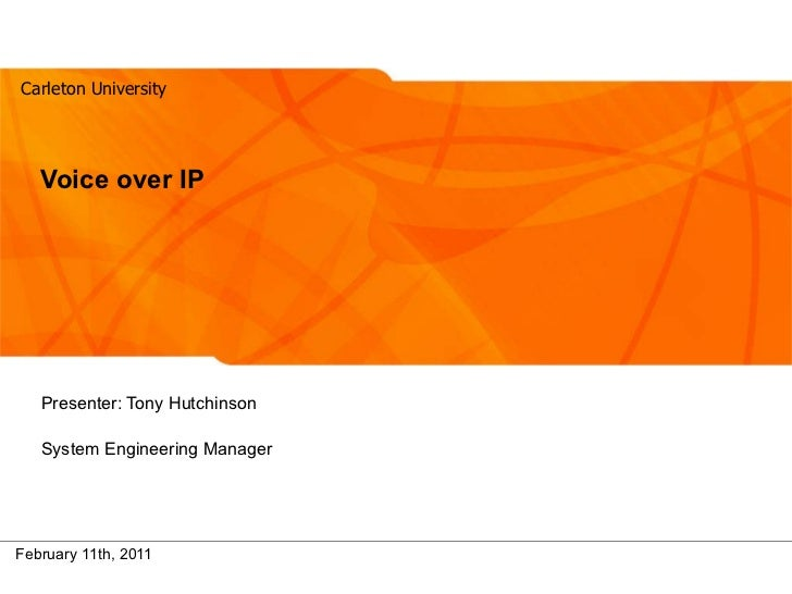 Voice over IP Presenter: Tony Hutchinson System Engineering Manager