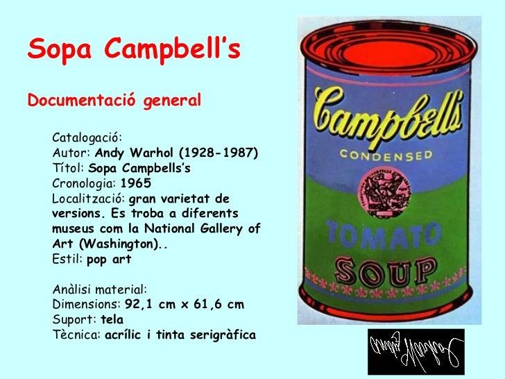 Sopa Campbell'sDocumentació general  Catalogació:  Autor: Andy Warhol (1928-1987)  Títol: Sopa Campbells's  Cronologia: 19...