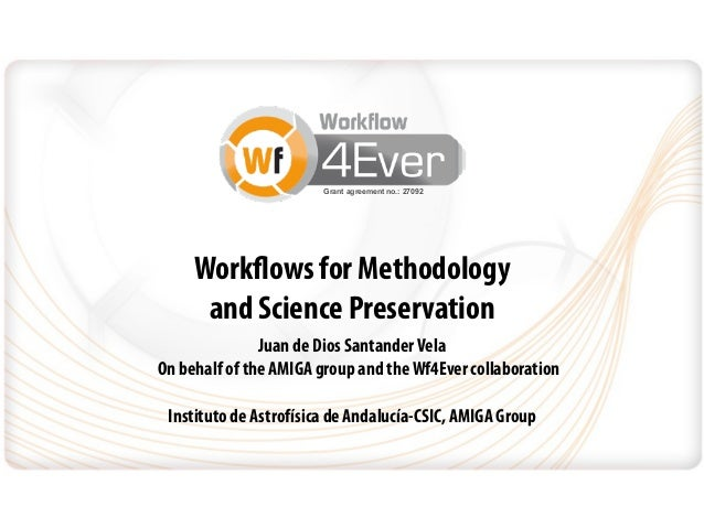 Grant agreement no.: 27092     Workflows for Methodology      and Science Preservation               Juan de Dios Santande...