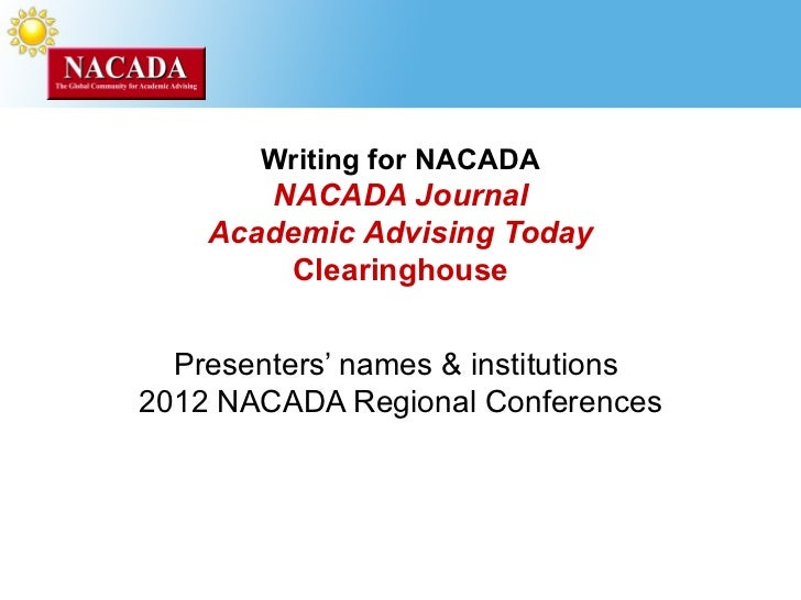 Writing for NACADA       NACADA Journal    Academic Advising Today        Clearinghouse  Presenters' names & institutions2...