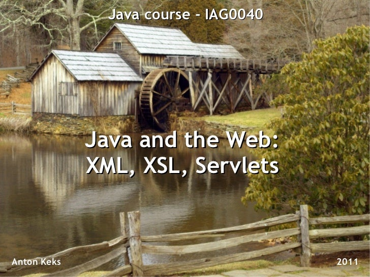Java course - IAG0040             Java and the Web:             XML, XSL, ServletsAnton Keks                             2...