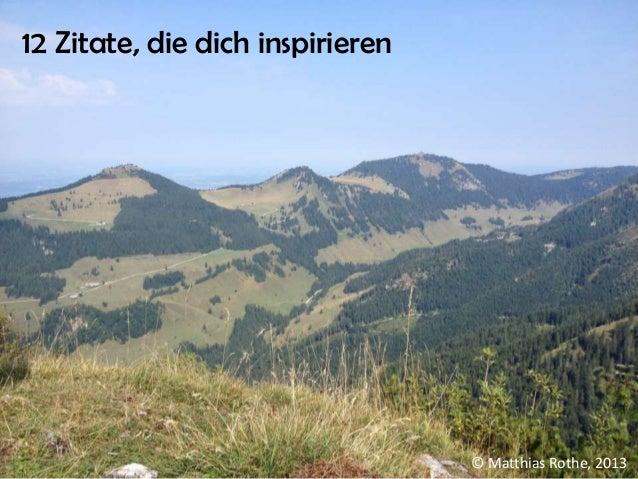 © Matthias Rothe, 2013 12 Zitate, die dich inspirieren