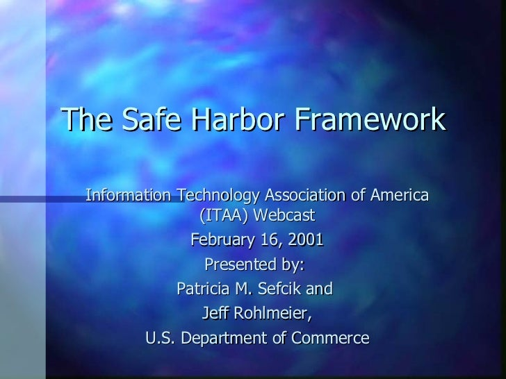 The Safe Harbor Framework Information Technology Association of America (ITAA) Webcast February 16, 2001 Presented by:  Pa...