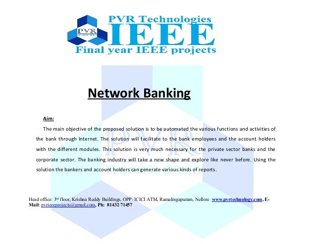 Network Banking Aim: The main objective of the proposed solution is to be automated the various functions and activities o...