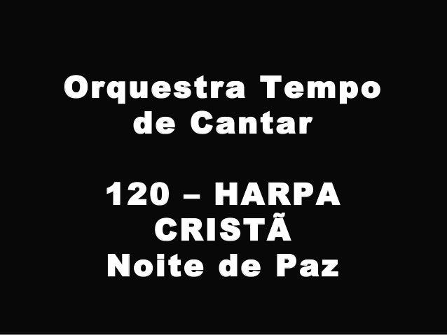 Orquestra Tempo de Cantar 120 – HARPA CRISTÃ Noite de Paz