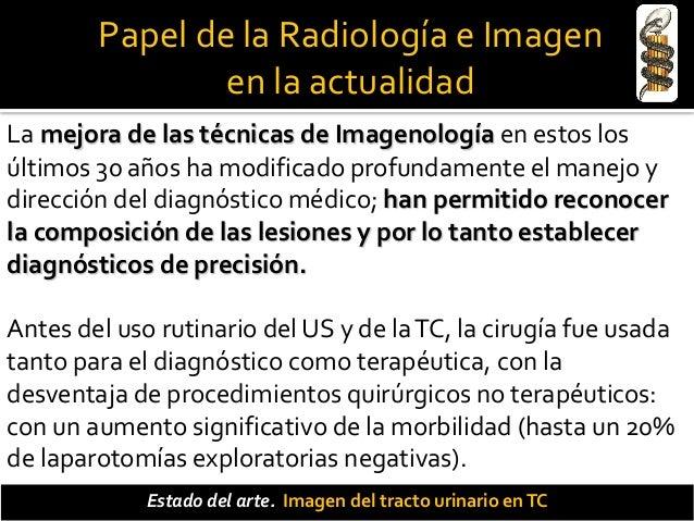 Papel de la Radiología e Imagen en la actualidad Estado del arte. Imagen del tracto urinario enTC Gracias a las investigac...