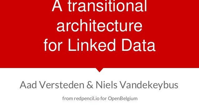 redpencil.io redpencil.io A transitional architecture for Linked Data Aad Versteden & Niels Vandekeybus from redpencil.io ...