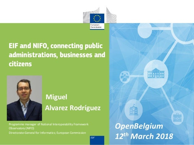 Miguel Alvarez Rodríguez Programme manager of National Interoperability Framework Observatory (NIFO) Directorate-General f...