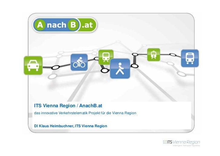 ITS Vienna Region / AnachB.atdas innovative Verkehrstelematik Projekt für die Vienna RegionDI Klaus Heimbuchner, ITS Vienn...