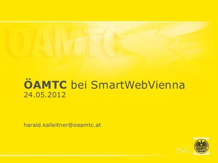 ÖAMTC bei SmartWebVienna24.05.2012harald.kalleitner@oeamtc.at