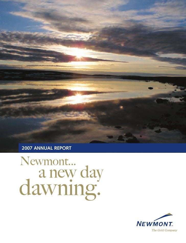 2007 ANNUAL REPORT   Newmont...      a new day dawning.
