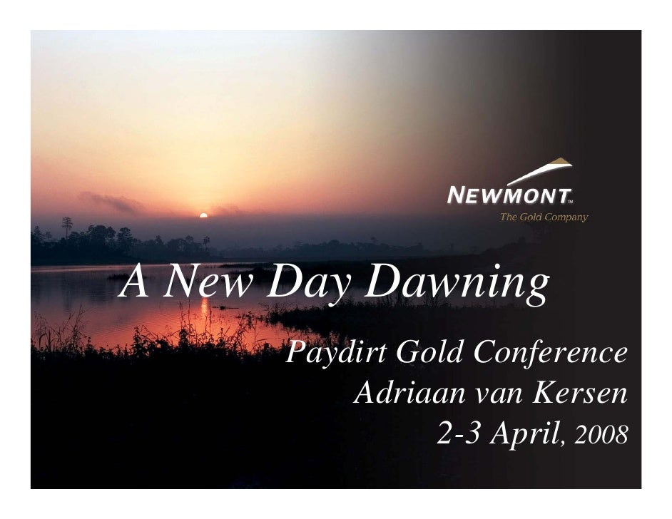 A New Day Dawning       Paydirt Gold Conference           Adriaan van Kersen                 2-3 April, 2008