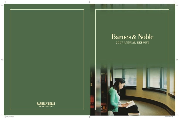 2007 Annual Report   1     CONTEN TS   2   Barnes & Noble 2007 Letter to Shareholders   4   Selected Consolidated Financia...