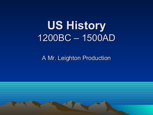 US HistoryUS History 1200BC – 1500AD1200BC – 1500AD A Mr. Leighton ProductionA Mr. Leighton Production