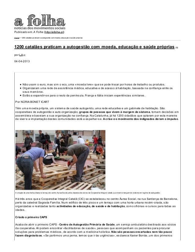 Publicado em A Folha (http://afolha.pt) Home > 1200 catalães praticam a autogestão com moeda, educação e saúde próprias 12...