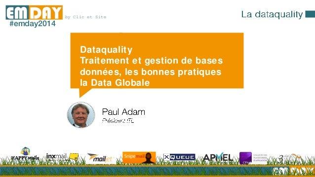 EMDAY by Clic et SiteEMDAY#emday2014 Dataquality Traitement et gestion de bases données, les bonnes pratiques la Data Glob...