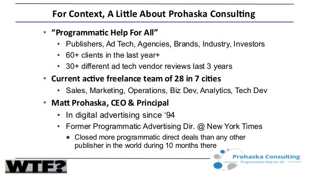 "For	   Context,	   A	   Li.le	   About	   Prohaska	   Consul7ng	    •  ""Programma7c	   Help	   For	   All""	    •  Publishe..."