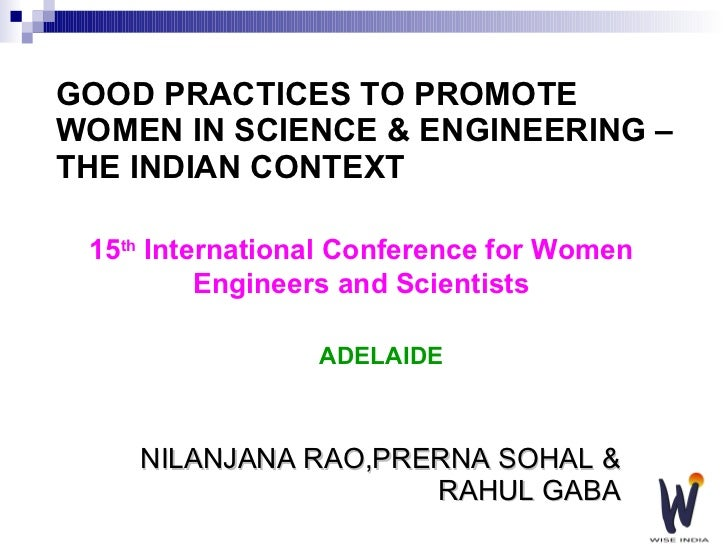 GOOD PRACTICES TO PROMOTE WOMEN IN SCIENCE & ENGINEERING – THE INDIAN CONTEXT NILANJANA RAO,PRERNA SOHAL & RAHUL GABA 15 t...