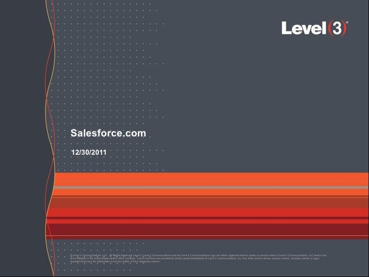 Salesforce.com12/30/2011© Level 3 Communications, LLC. All Rights Reserved. Level 3, Level 3 Communications and the Level ...