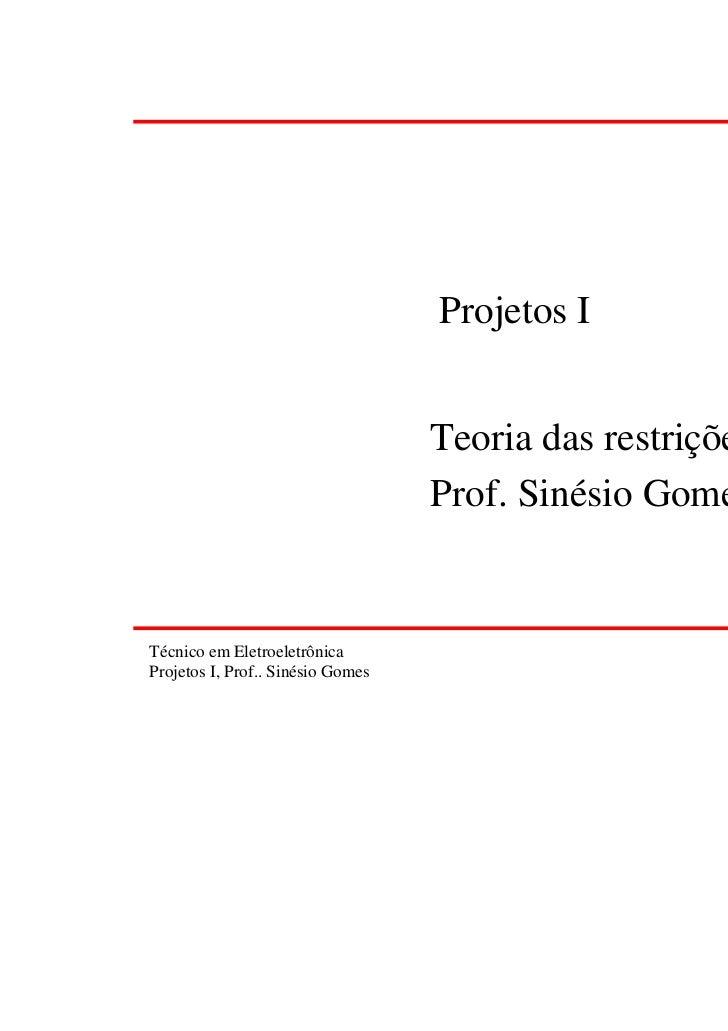 Projetos I                                   Teoria das restrições                                   Prof. Sinésio GomesTé...