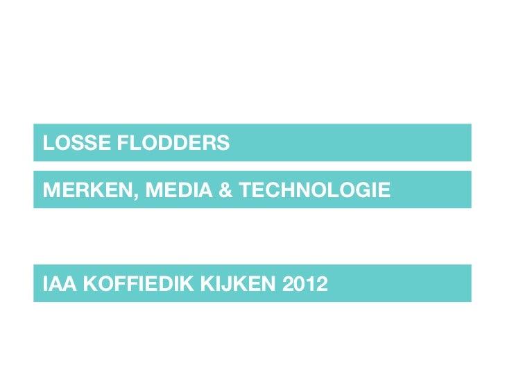 LOSSE FLODDERSMERKEN, MEDIA & TECHNOLOGIEIAA KOFFIEDIK KIJKEN 2012
