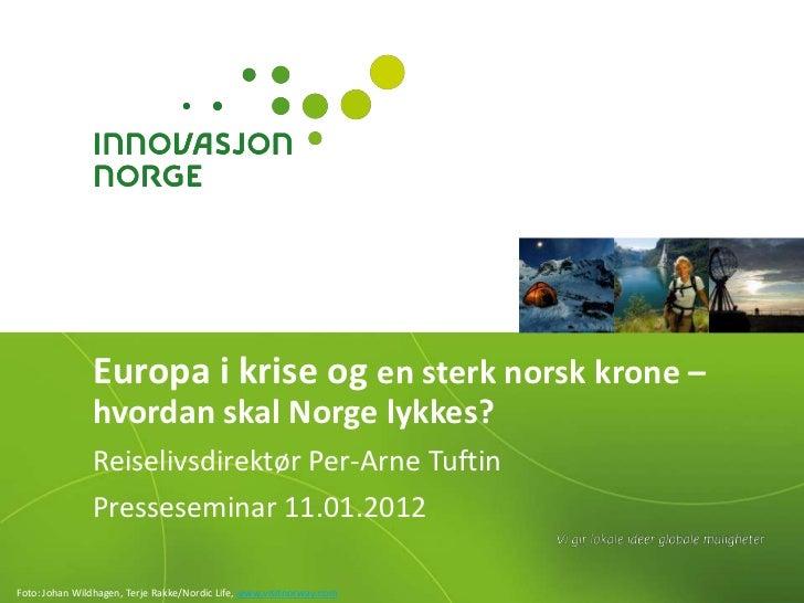 Europa i krise og en sterk norsk krone –               hvordan skal Norge lykkes?               Reiselivsdirektør Per-Arne...