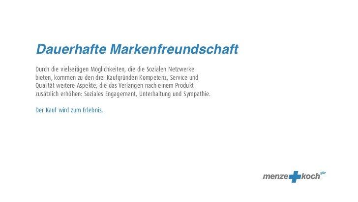 Dauerhafte MarkenfreundschaftDurch die vielseitigen Möglichkeiten, die die Sozialen Netzwerkebieten, kommen zu den drei Ka...