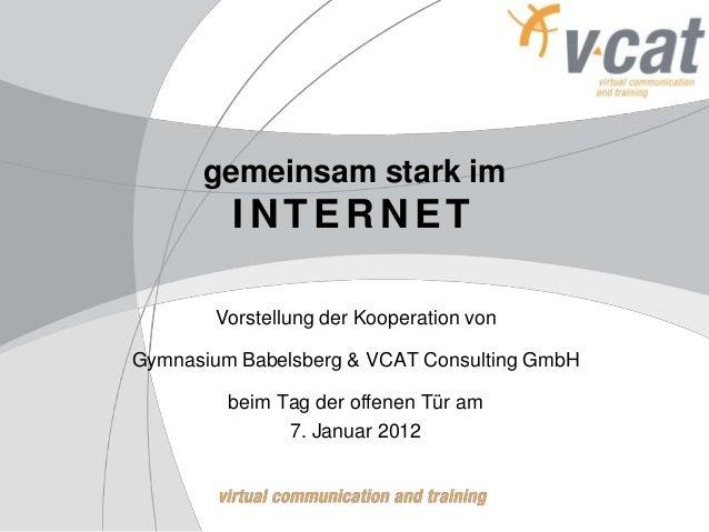 gemeinsam stark im INTERNET Vorstellung der Kooperation von Gymnasium Babelsberg & VCAT Consulting GmbH beim Tag der offen...