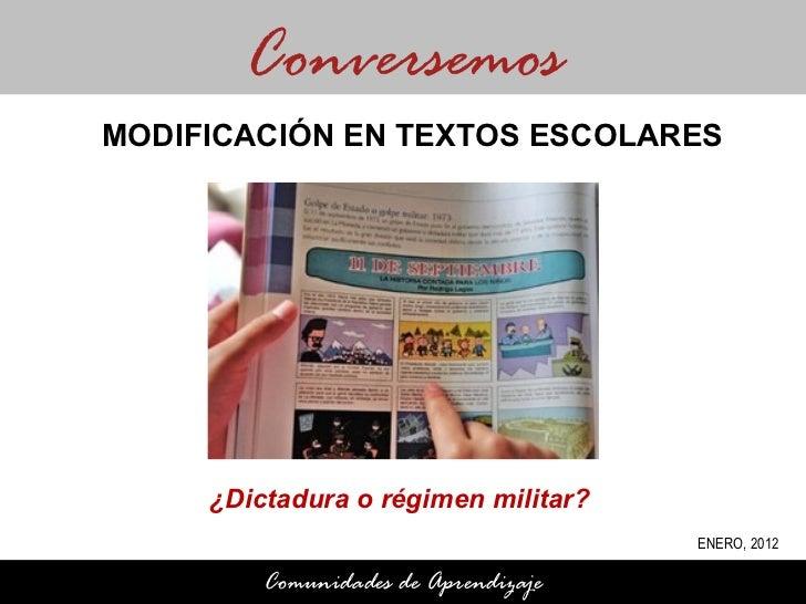 ¿Dictadura o régimen militar?  Conversemos Comunidades de Aprendizaje MODIFICACIÓN EN TEXTOS ESCOLARES ENERO, 2012