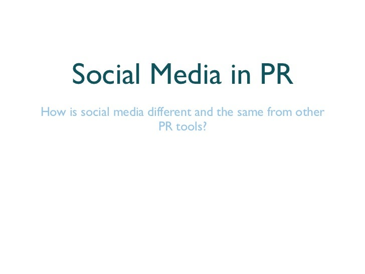 Social Media in PRHow is social media different and the same from other                      PR tools?