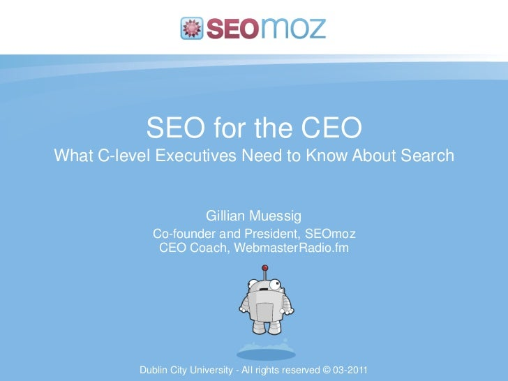 SEO for the CEOWhat C-level Executives Need to Know About Search                         Gillian Muessig             Co-fo...