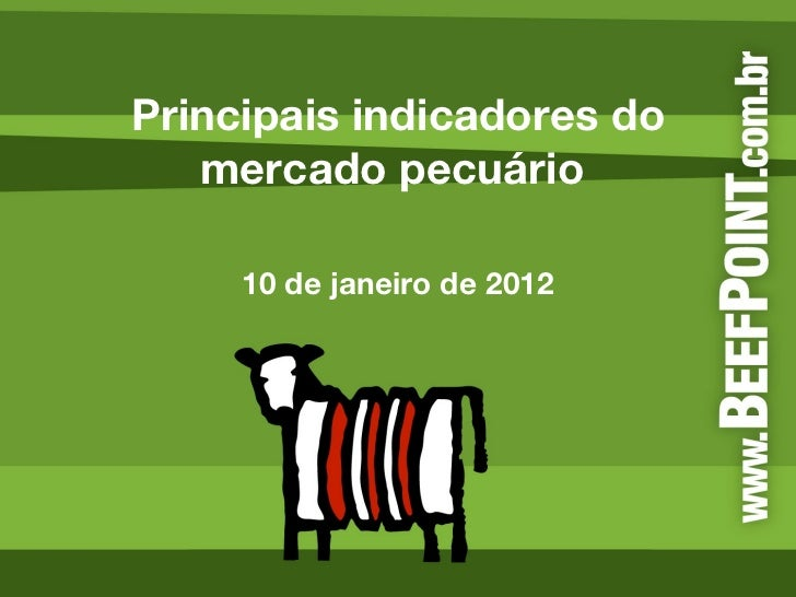 Principais indicadores do mercado pecuário  10 de janeiro de 2012
