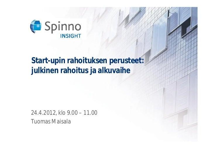 Start-upin rahoituksen perusteet:julkinen rahoitus ja alkuvaihe24.4.2012, klo 9.00 – 11.00Tuomas Maisala
