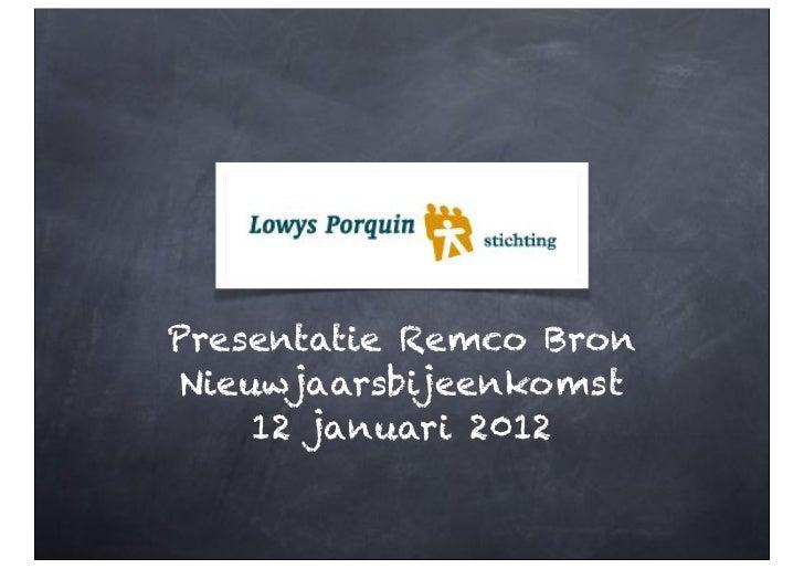 Presentatie Remco BronNieuwjaarsbijeenkomst    12 januari 2012