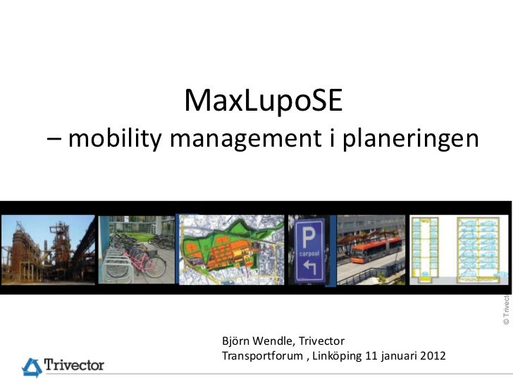 MaxLupoSE– mobility management i planeringen                                                           © Trivector Traffic...