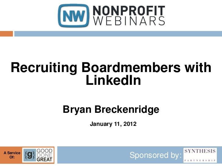 Recruiting Boardmembers with              LinkedIn            Bryan Breckenridge                 January 11, 2012A Service...