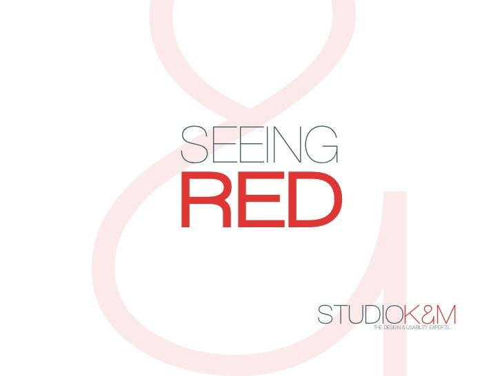 SEEINGRED     STUDIOK&M         THE DESIGN & USABILITY EXPERTS   .