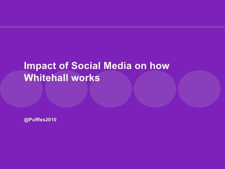 Impact of Social Media on howWhitehall works@Puffles2010