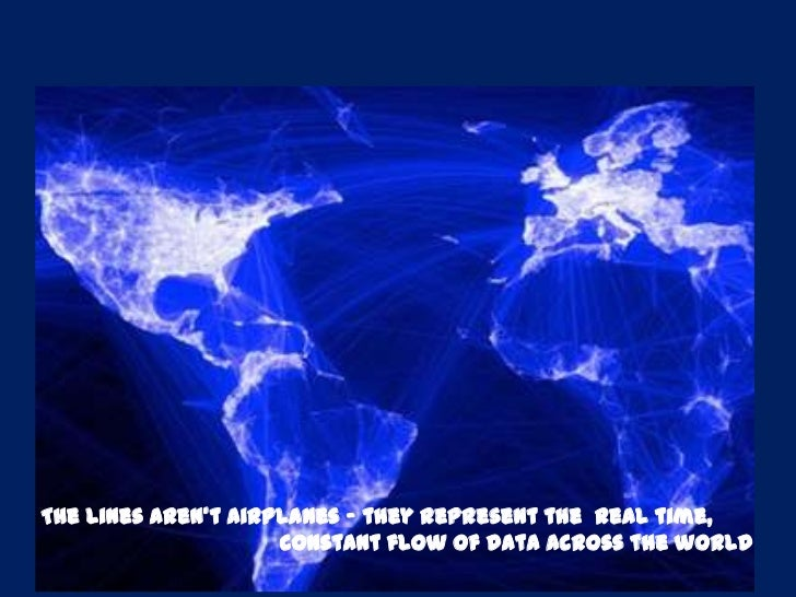 The lines aren't airplanes - they represent the real time,                     constant flow of data across the world