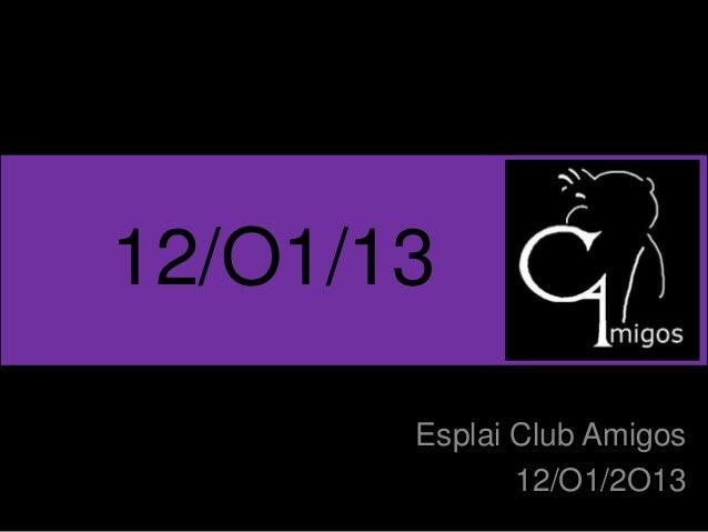 12/O1/13       Esplai Club Amigos              12/O1/2O13