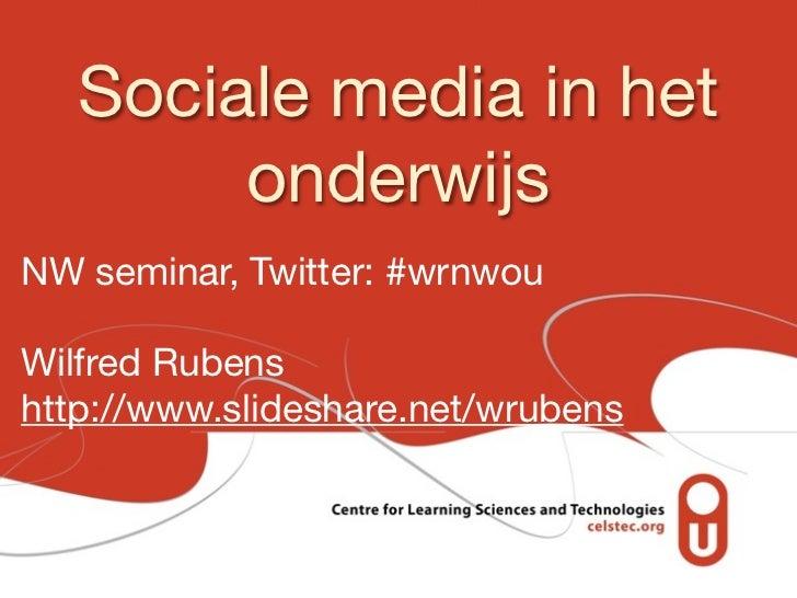 Sociale media in het        onderwijsNW seminar, Twitter: #wrnwouWilfred Rubenshttp://www.slideshare.net/wrubens