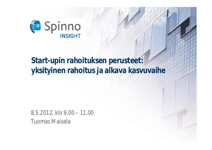 Start-upin rahoituksen perusteet:yksityinen rahoitus ja alkava kasvuvaihe8.5.2012, klo 9.00 – 11.00Tuomas Maisala
