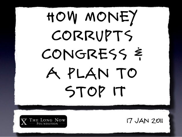 How Money  Corrupts Congress &  A Plan to    Stop ITRepublic, Lost2011            17 Jan